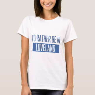 I'd rather be in Loveland T-Shirt