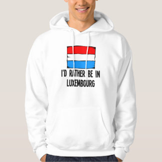 I'd Rather Be In Luxembourg Hoodie