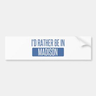 I'd rather be in Madison AL Bumper Sticker