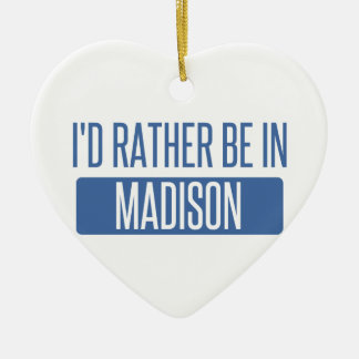 I'd rather be in Madison AL Ceramic Heart Ornament