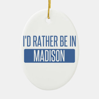 I'd rather be in Madison AL Ceramic Oval Ornament