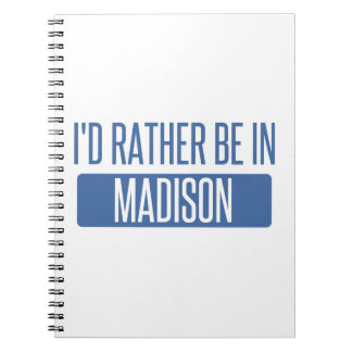 I'd rather be in Madison AL Notebook
