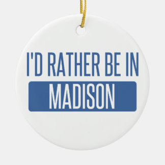 I'd rather be in Madison AL Round Ceramic Ornament