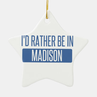 I'd rather be in Madison WI Ceramic Ornament