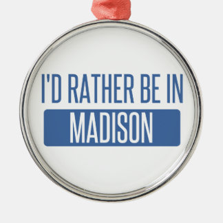I'd rather be in Madison WI Metal Ornament