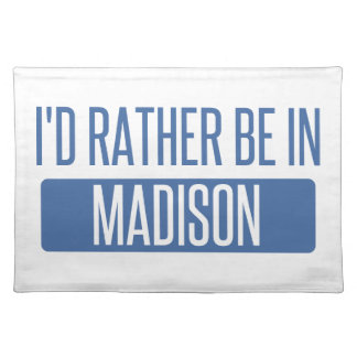 I'd rather be in Madison WI Placemat