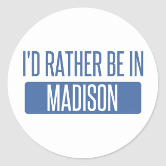 I'd rather be in Madison WI Round Sticker