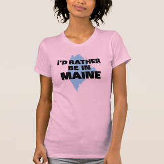 I'd Rather Be In Maine T-Shirt