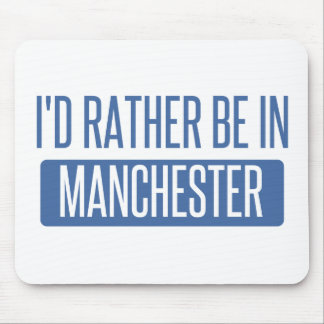 I'd rather be in Manchester Mouse Pad
