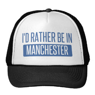 I'd rather be in Manchester Trucker Hat