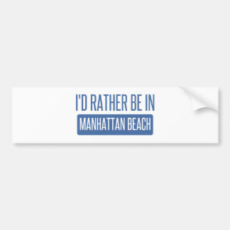 I'd rather be in Manhattan Beach Bumper Sticker