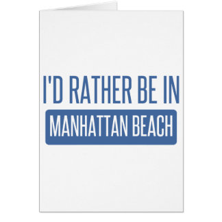 I'd rather be in Manhattan Beach Card