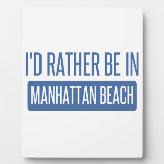 I'd rather be in Manhattan Beach Plaque