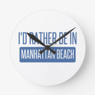 I'd rather be in Manhattan Beach Round Clock