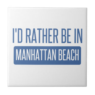 I'd rather be in Manhattan Beach Tile