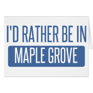 I'd rather be in Maple Grove Card
