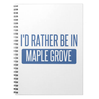 I'd rather be in Maple Grove Notebooks