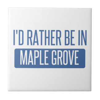 I'd rather be in Maple Grove Tiles