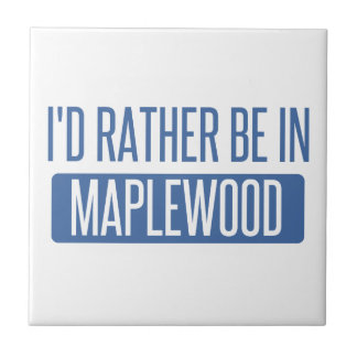 I'd rather be in Maplewood Tile