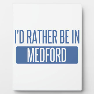 I'd rather be in Medford OR Plaque