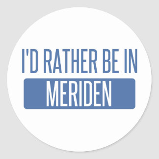 I'd rather be in Meriden Classic Round Sticker