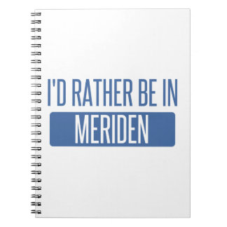 I'd rather be in Meriden Spiral Notebook