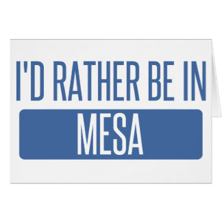I'd rather be in Mesa Card