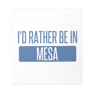 I'd rather be in Mesa Notepad