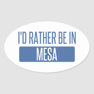 I'd rather be in Mesa Oval Sticker