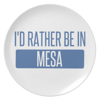 I'd rather be in Mesa Party Plate