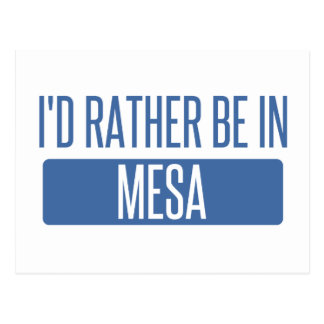 I'd rather be in Mesa Postcard