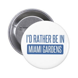 I'd rather be in Miami Gardens 2 Inch Round Button