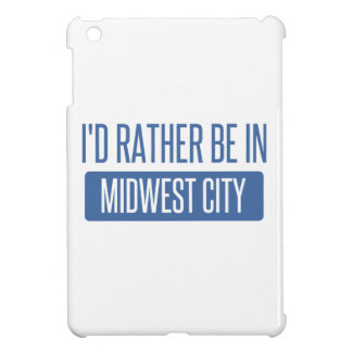 I'd rather be in Midwest City Case For The iPad Mini