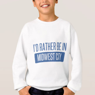 I'd rather be in Midwest City Sweatshirt
