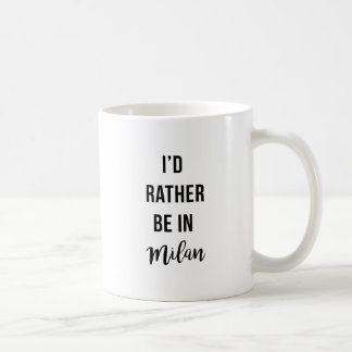I'd Rather Be in Milan Classic White Coffee Mug
