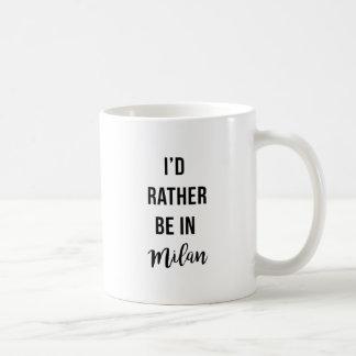 I'd Rather Be In Milan Coffee Mug