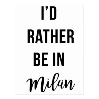 I'd Rather Be In Milan Postcard
