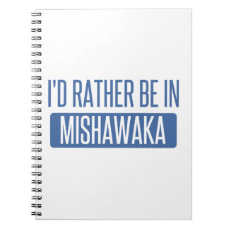 I'd rather be in Mishawaka Notebooks
