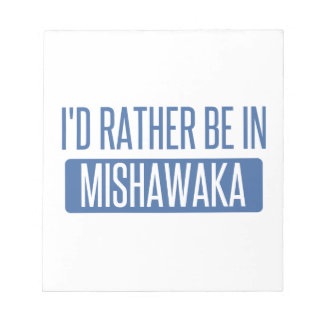 I'd rather be in Mishawaka Notepad