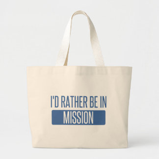 I'd rather be in Mission Large Tote Bag