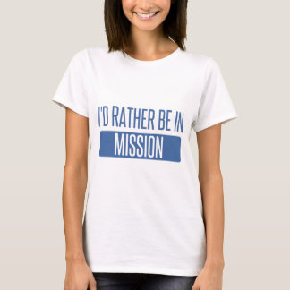 I'd rather be in Mission T-Shirt