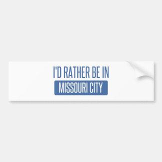 I'd rather be in Missouri City Bumper Sticker
