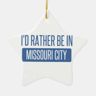 I'd rather be in Missouri City Ceramic Star Ornament