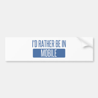 I'd rather be in Mobile Bumper Sticker