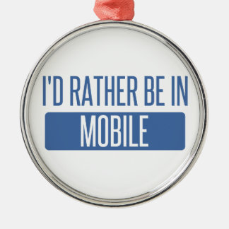 I'd rather be in Mobile Silver-Colored Round Ornament