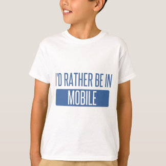 I'd rather be in Mobile T-Shirt