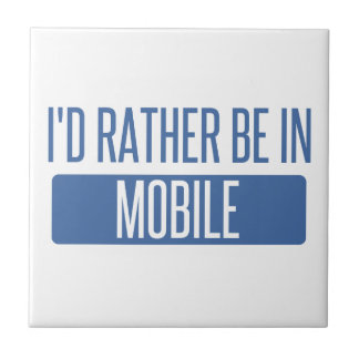 I'd rather be in Mobile Tile