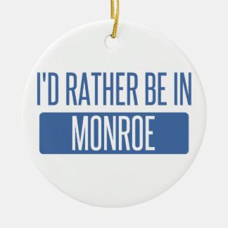 I'd rather be in Monroe Round Ceramic Ornament