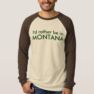 I'd rather be in MONTANA T-Shirt