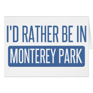 I'd rather be in Monterey Park Card